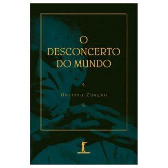 O Desconcerto do Mundo - Gustavo Corção