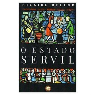 O Estado Servil - Hilaire Belloc
