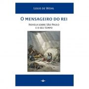O Mensageiro do Rei: Novela sobre São Paulo e o seu Tempo  - Louis de Wohl