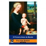 O Primeiro Amor do Mundo - Fulton J. Sheen