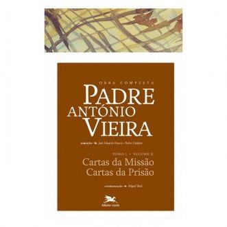 P. António Vieira - Obra completa - Tomo 1 - Vol. II: Cartas da Missão | Cartas da Prisão