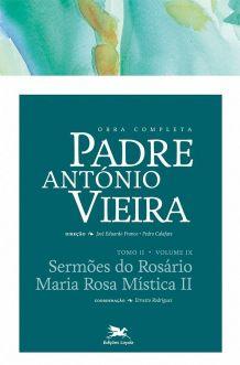 P. António Vieira - Obra completa - Tomo 2 - Vol. IX: Sermões do Rosário | Maria Rosa Mística II