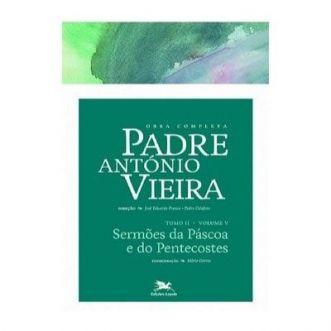 P. António Vieira - Obra completa - Tomo 2 - Vol. V: Sermões da Páscoa e do Pentecostes