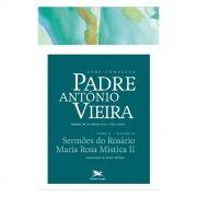 P. António Vieira - Obra completa - Tomo 2 - Vol. VIII: Sermões do Rosário | Maria Rosa Mística I