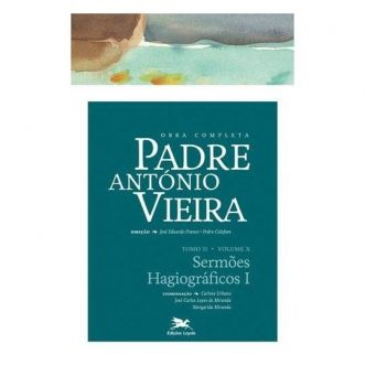 P. António Vieira - Obra completa - Tomo 2 - Vol. X: Sermões Hagiográficos I