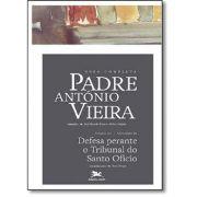 P. António Vieira - Obra completa - Tomo 3 - Vol. II: Defesa Perante o Tribunal do Santo Ofício