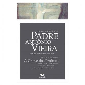P. António Vieira - Obra completa - Tomo 3 - Vol. VI: A Chave dos Profetas Livro II e III