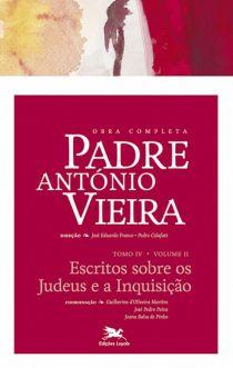 P. António Vieira - Obra completa - Tomo 4 - Vol. II: Escritos Sobre os Judeus