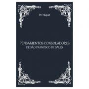 Pensamentos Consoladores de São Francisco de Sales - Pe. Huguet