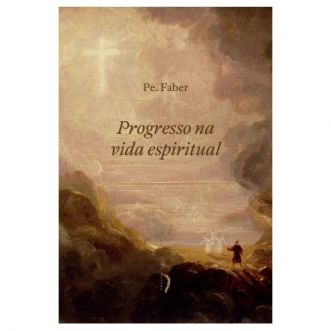 Progresso na Vida Espiritual - Pe. Frederick William Faber