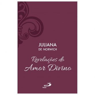 Revelações do Amor Divino - Juliana de Norwich