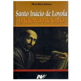 Santo Inácio de Loyola: O Guerreiro de Cristo - Plinio Maria Solimeo
