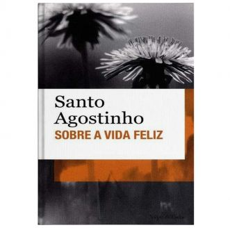 Sobre a Vida Feliz (Bolso) - S. Agostinho