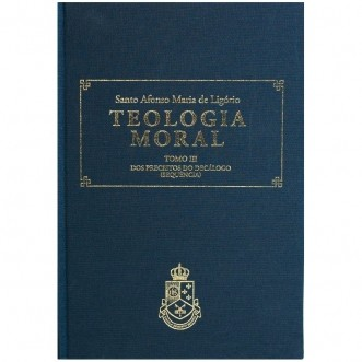 Teologia Moral (Tomo III) - S. Afonso M. de Ligório