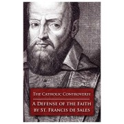 The Catholic Controversy: A Defense of the Faith - St. Francis de Sales