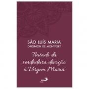 Tratado da Verdadeira Devoção à Virgem Maria - S. Luís Maria Grignion de Montfort