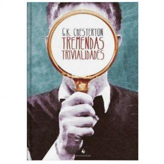 Tremendas Trivialidades - G. K. Chesterton