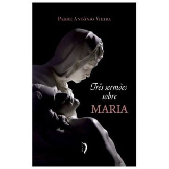 Três Sermões sobre Maria - Pe. Antônio Vieira