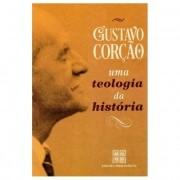 Uma Teologia da História - Gustavo Coração