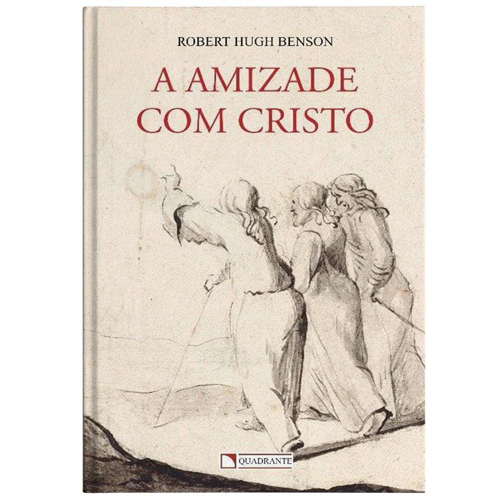 A Amizade com Cristo - Robert Hugh Benson