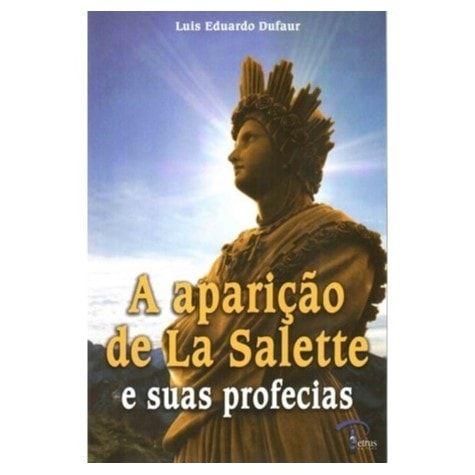 A Aparição de La Salette e as Suas Profecias - Luis Eduardo Dufaur