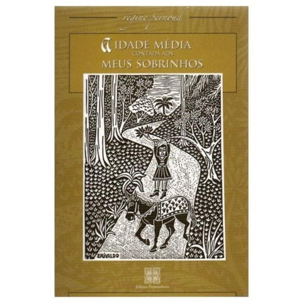 A Idade Média Contada aos Meus Sobrinhos - Régine Pernoud