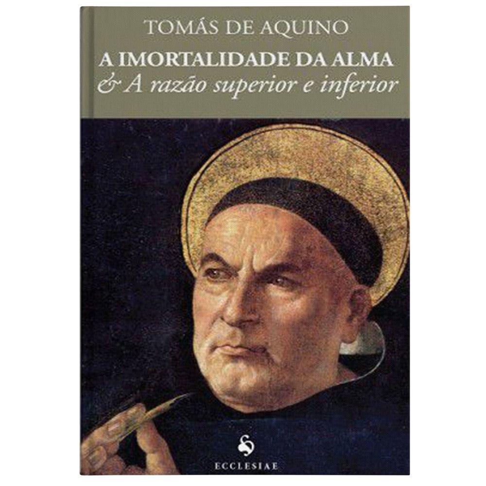 A Imortalidade da Alma & A Razão Superior e Inferior - S. Tomás de Aquino