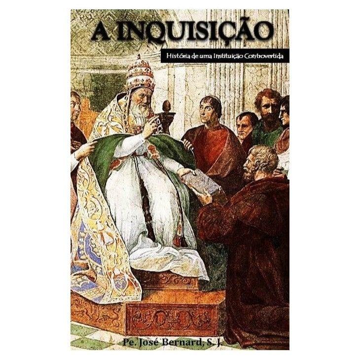 A Inquisição: História de uma Instituição Controvertida - Pe. José Bernard