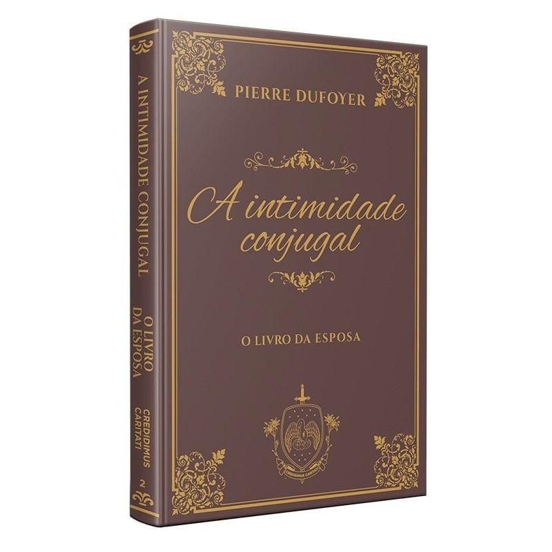 A Intimidade Conjugal: O Livro da Esposa - Pierre Duforey