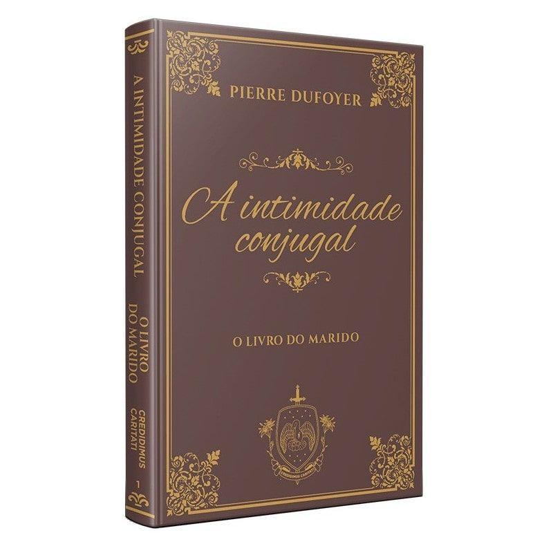 A Intimidade Conjugal: O Livro do Marido - Pierre Duforey