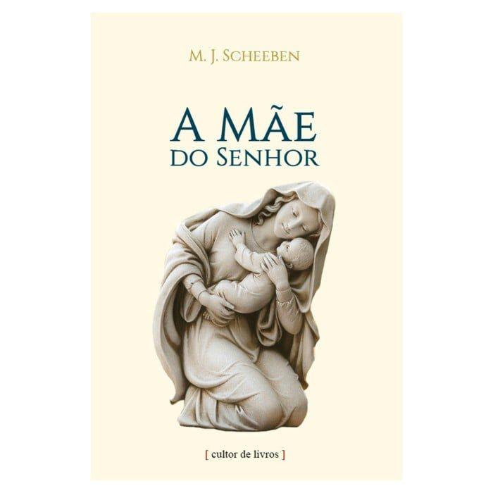 A Mãe do Senhor - M. J. Scheeben