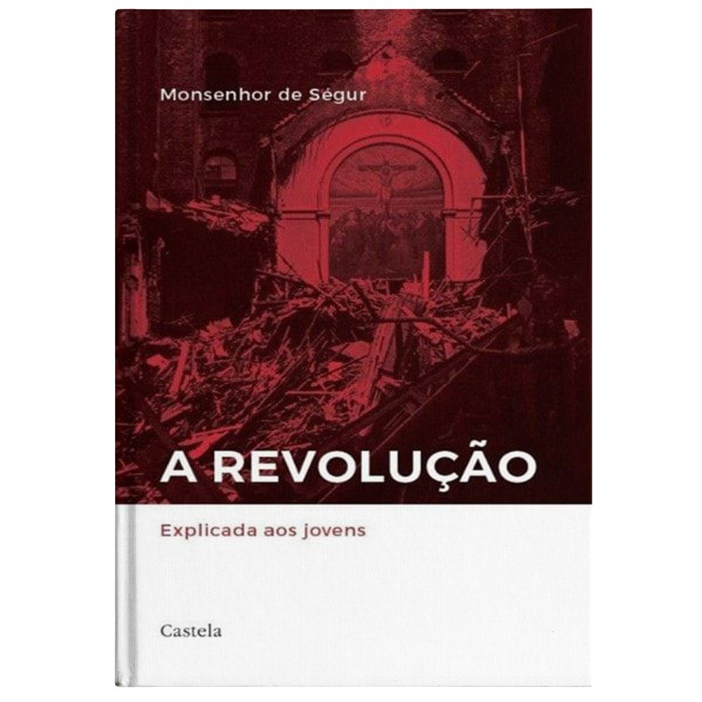 A Revolução: Explicada aos Jovens - Mons. de Ségur