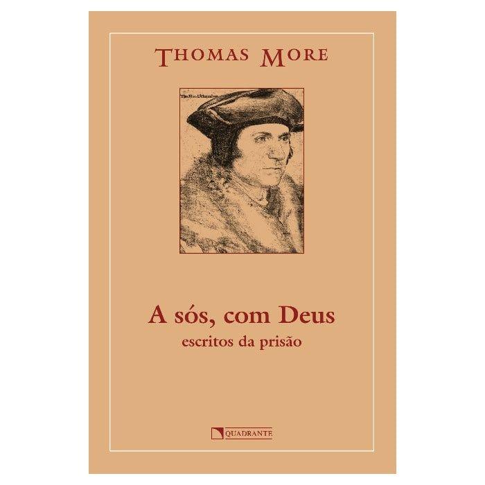 A Sós, com Deus: Escritos da Prisão - Thomas More