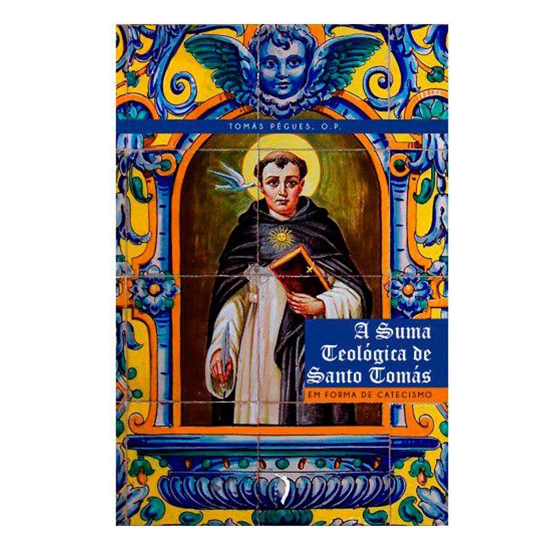 A Suma Teológica de Santo Tomás em forma de Catecismo - Tomás Pègues, O.P.