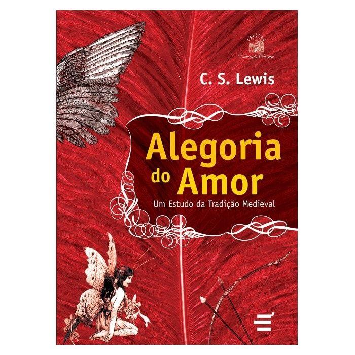 Alegoria do Amor: Um Estudo da Tradição Medieval - C. S. Lewis
