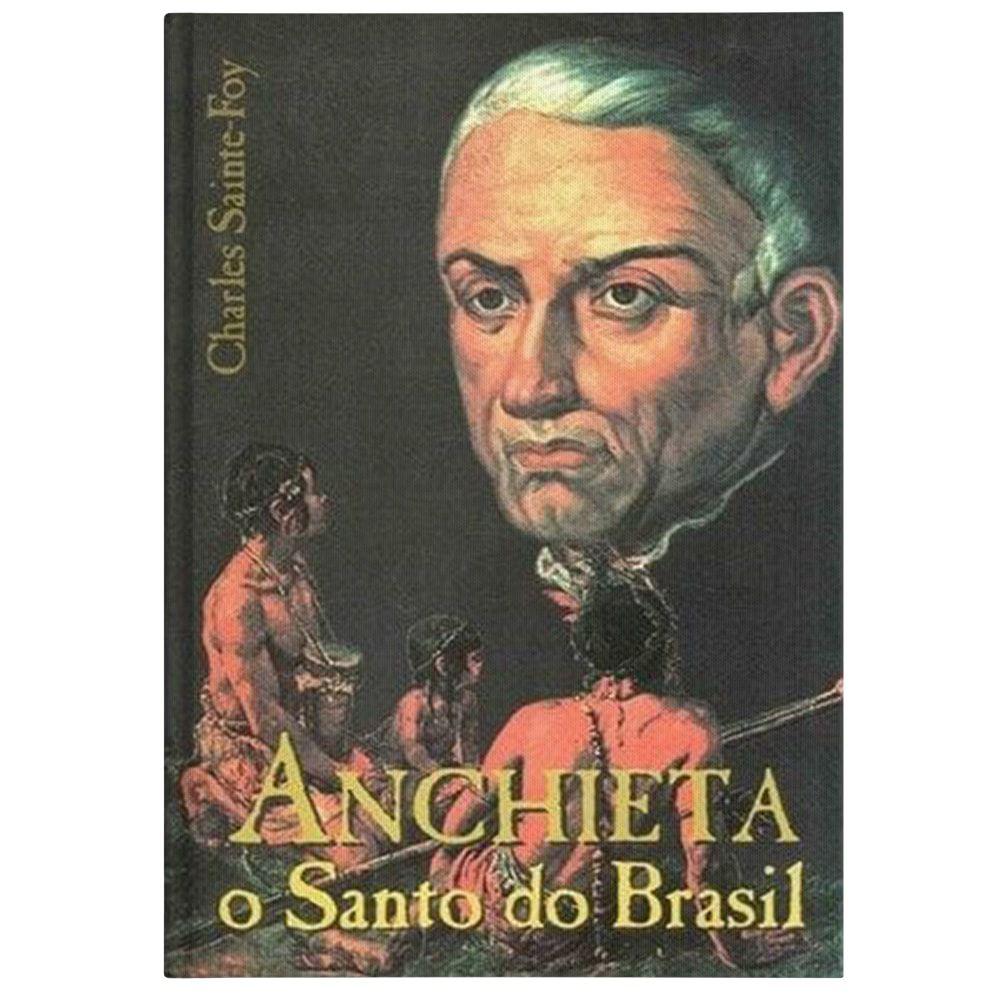 Anchieta: O Santo do Brasil - Charles Sainte-Foy