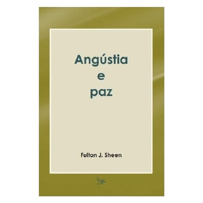 Angústia e Paz - Fulton J. Sheen