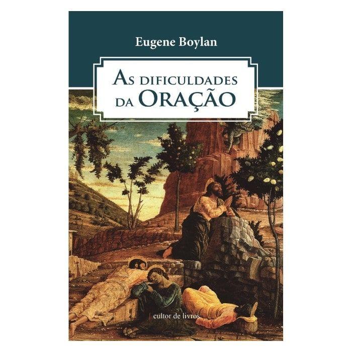 As Dificuldades da Oração - Eugene Boylan