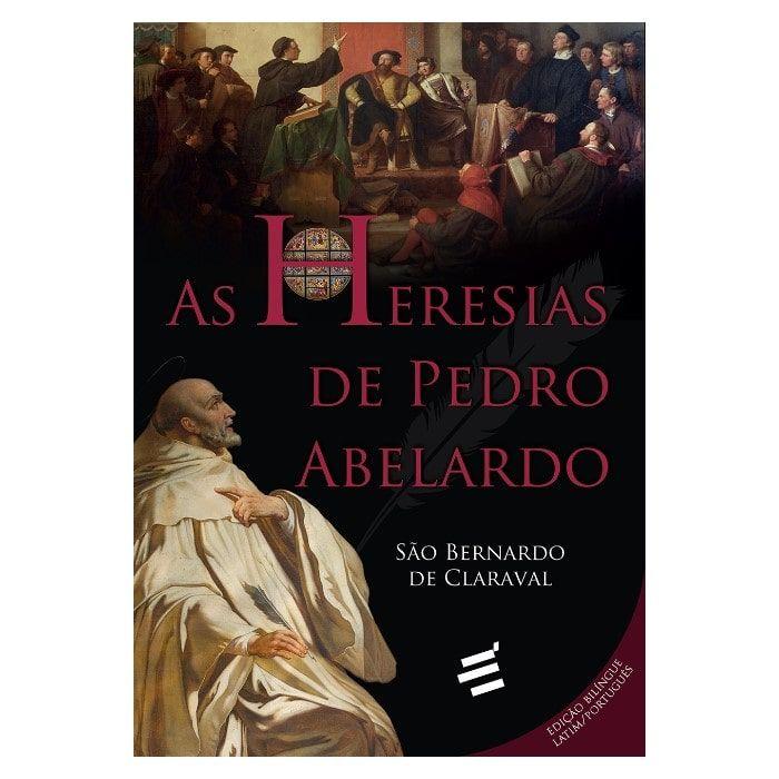 As Heresias de Pedro Abelardo - S. Bernardo de Claraval