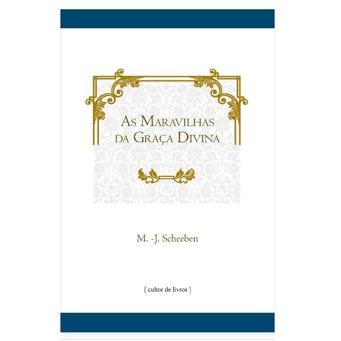 As Maravilhas da Graça Divina - M. J. Scheeben