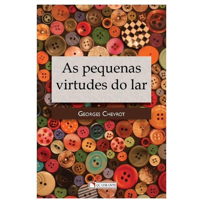 As Pequenas Virtudes do Lar - Georges Chevrot