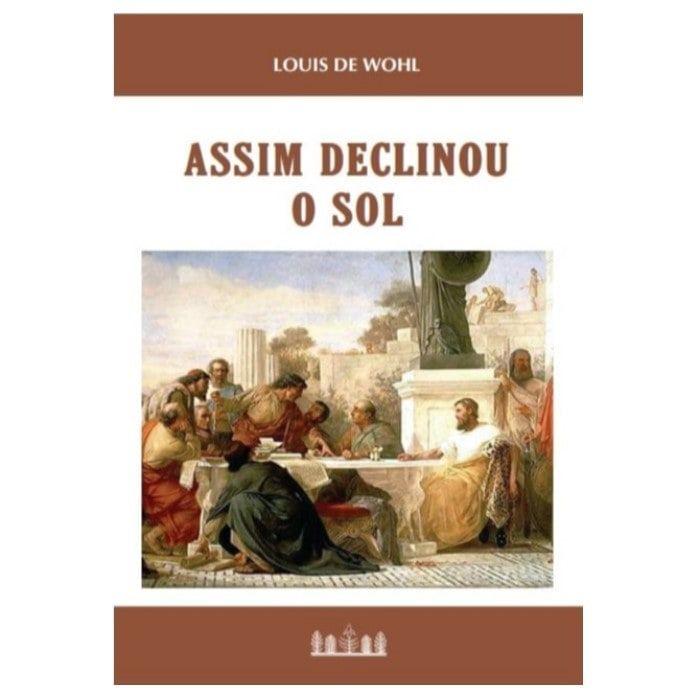 Assim Declinou o Sol: História do Imperador Juliano, o Apóstata - Louis de Wohl