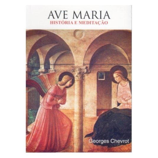 Ave Maria: História e Meditação - Georges Chevrot