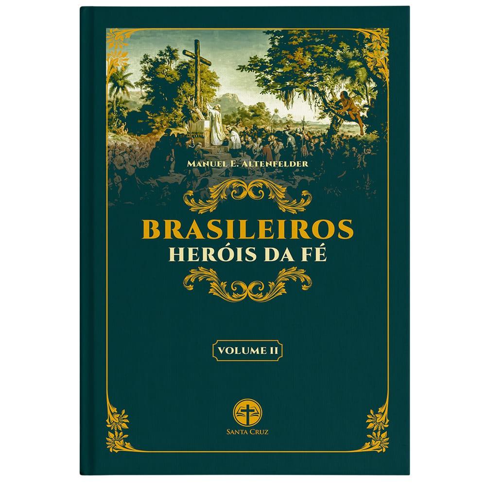 Brasileiros Heróis da Fé (Vol. II) - Manuel E. Altenfelder Silva
