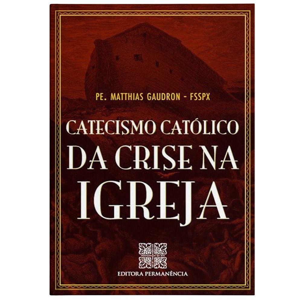 Catecismo Católico da Crise na Igreja - Pe. Matthias Gaudron, FSSPX