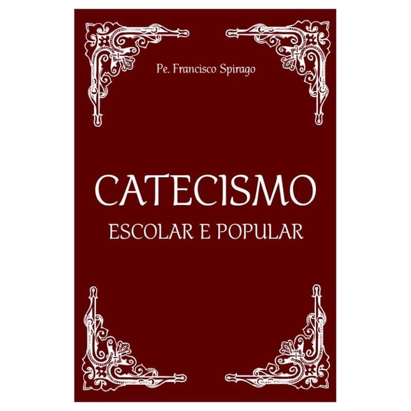 Catecismo Escolar e Popular - Pe. Francisco Spirago