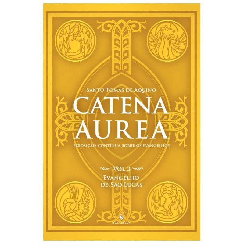 Catena Aurea: Evangelho de São Lucas (Vol. 3) - S. Tomás de Aquino