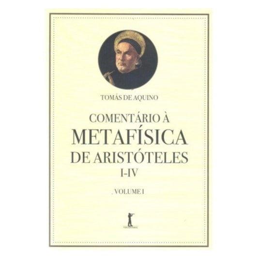 Comentário à Metafísica de Aristóteles - I - IV (Vol. 1) - S. Tomás de Aquino