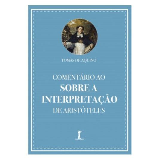 Comentário ao Sobre a Interpretação de Aristóteles - S. Tomás de Aquino