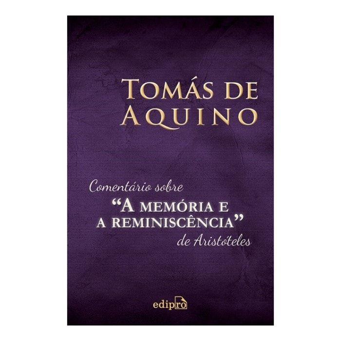 """Comentário Sobre """"A Memória e a Reminiscência"""" de Aristóteles - S. Tomás de Aquino"""